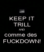 KEEP IT TRILL AND comme des  FUCKDOWN! - Personalised Poster A4 size
