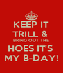 KEEP IT TRILL &  BRING OUT THE HOES IT'S  MY B-DAY! - Personalised Poster A4 size