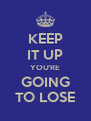 KEEP IT UP YOU'RE GOING TO LOSE - Personalised Poster A4 size