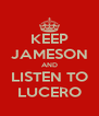 KEEP JAMESON AND LISTEN TO LUCERO - Personalised Poster A4 size