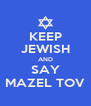 KEEP JEWISH AND SAY MAZEL TOV - Personalised Poster A4 size
