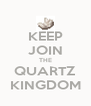 KEEP JOIN THE QUARTZ KINGDOM - Personalised Poster A4 size