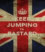 KEEP JUMPING YA BASTARD  - Personalised Poster A4 size