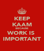 KEEP KAAM BECAUSE WORK IS  IMPORTANT - Personalised Poster A4 size