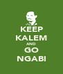 KEEP KALEM AND GO NGABI - Personalised Poster A4 size