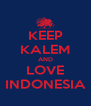 KEEP KALEM AND LOVE INDONESIA - Personalised Poster A4 size
