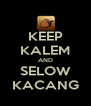 KEEP KALEM AND SELOW KACANG - Personalised Poster A4 size