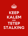 KEEP KALEM AND TETEP STALKING - Personalised Poster A4 size