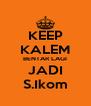 KEEP KALEM BENTAR LAGI JADI S.Ikom - Personalised Poster A4 size
