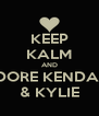 KEEP KALM AND ADORE KENDALL & KYLIE - Personalised Poster A4 size