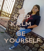 KEEP KALM  AND  BE  YOURSELF - Personalised Poster A4 size