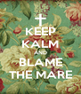 KEEP KALM AND BLAME THE MARE - Personalised Poster A4 size