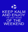 KEEP KALM AND ENJOY THE LAST HOURS OF THE WEEKEND - Personalised Poster A4 size
