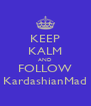 KEEP KALM AND FOLLOW KardashianMad - Personalised Poster A4 size