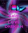 Keep Kalm and LOVE DREKAH - Personalised Poster A4 size