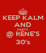 KEEP KALM AND PARTY @ RENE'S 30's - Personalised Poster A4 size