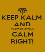 KEEP KALM  AND PLEASE SPELL CALM RIGHT! - Personalised Poster A4 size