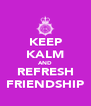 KEEP KALM AND REFRESH FRIENDSHIP - Personalised Poster A4 size