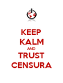 KEEP KALM AND TRUST CENSURA - Personalised Poster A4 size