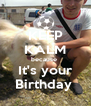 KEEP KALM because  It's your Birthday  - Personalised Poster A4 size