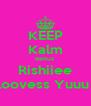 KEEP Kalm BeKuz Rishiiee Loovess Yuuu ! - Personalised Poster A4 size