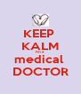 KEEP  KALM I'm a medical  DOCTOR - Personalised Poster A4 size