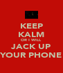 KEEP KALM OR I WILL JACK UP YOUR PHONE - Personalised Poster A4 size
