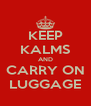 KEEP KALMS AND CARRY ON LUGGAGE - Personalised Poster A4 size