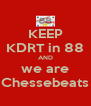 KEEP KDRT in 88 AND we are Chessebeats - Personalised Poster A4 size