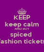 KEEP keep calm AND BUY spiced  fashion tickets - Personalised Poster A4 size