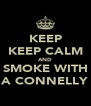 KEEP KEEP CALM AND SMOKE WITH A CONNELLY - Personalised Poster A4 size
