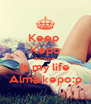 Keep  Kepo Because Is my life Alma kepo:p - Personalised Poster A4 size
