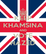 KEEP KHAMSINA AND VOTE HAZED - Personalised Poster A4 size