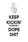 KEEP KICKIN' INCREDIBLY DOPE SHIT - Personalised Poster A4 size