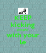 KEEP kicking people with your le - Personalised Poster A4 size