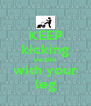 KEEP kicking people with your leg - Personalised Poster A4 size