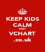 KEEP KIDS CALM VISIT VCHART .co.uk - Personalised Poster A4 size