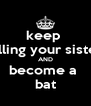 keep  killing your sister AND become a  bat - Personalised Poster A4 size