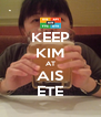 KEEP KIM AT AIS ETE - Personalised Poster A4 size