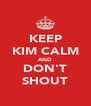 KEEP KIM CALM AND DON'T SHOUT - Personalised Poster A4 size