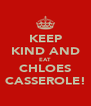 KEEP KIND AND EAT CHLOES CASSEROLE! - Personalised Poster A4 size