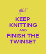 KEEP KNITTING AND FINISH THE TWINSET - Personalised Poster A4 size