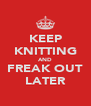 KEEP KNITTING AND FREAK OUT LATER - Personalised Poster A4 size
