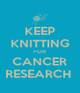 KEEP KNITTING FOR CANCER RESEARCH  - Personalised Poster A4 size
