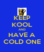 KEEP KOOL AND HAVE A COLD ONE - Personalised Poster A4 size