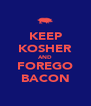 KEEP KOSHER AND FOREGO BACON - Personalised Poster A4 size