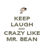 KEEP LAUGH AND CRAZY LIKE MR. BEAN - Personalised Poster A4 size