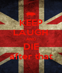 KEEP LAUGH AND DIE after that - Personalised Poster A4 size