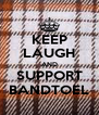 KEEP LAUGH AND SUPPORT BANDTOEL - Personalised Poster A4 size