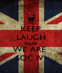 KEEP LAUGH CAUSE WE ARE  SOC IV  - Personalised Poster A4 size